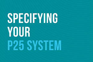 P25 Best Practice - Specifying your P25 System