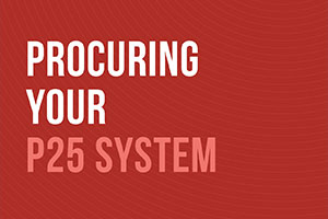 P25 Best Practice - Procuring your P25 System