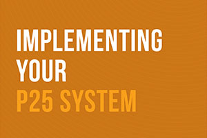 P25 Best Practice - Implementing your P25 System